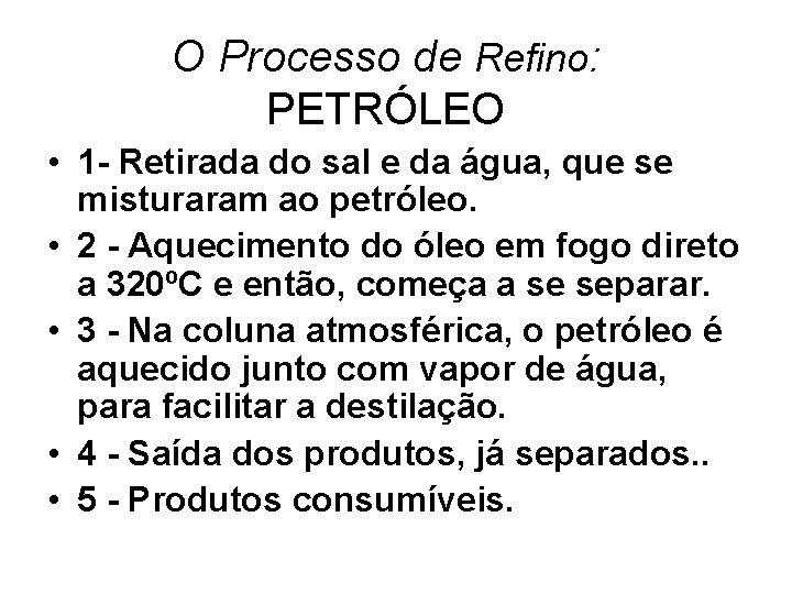O Processo de Refino: PETRÓLEO • 1 - Retirada do sal e da água,