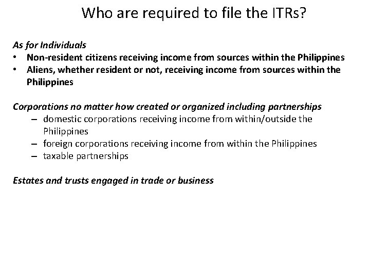 Who are required to file the ITRs? As for Individuals • Non-resident citizens receiving