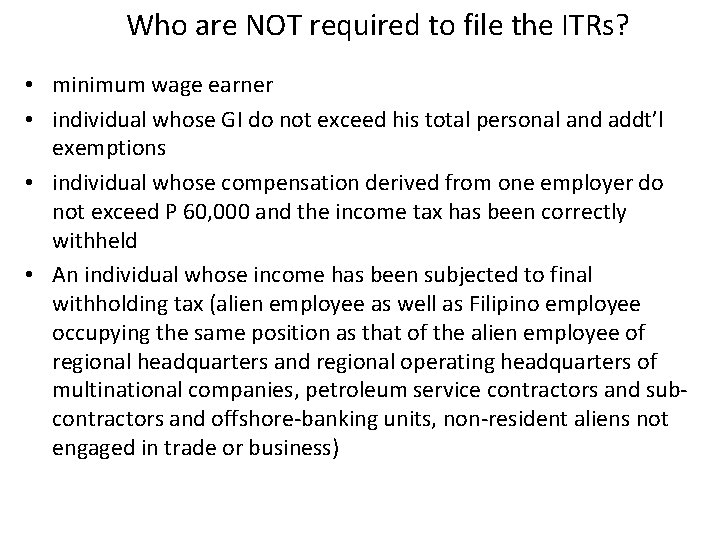 Who are NOT required to file the ITRs? • minimum wage earner • individual