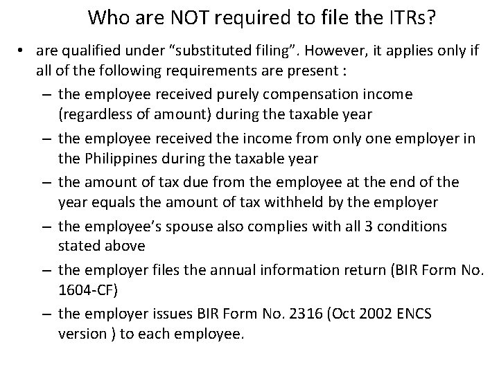 """Who are NOT required to file the ITRs? • are qualified under """"substituted filing""""."""