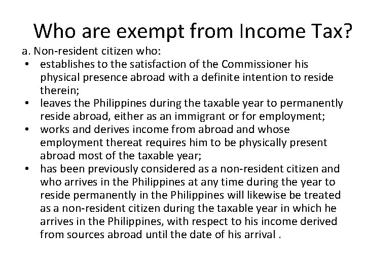 Who are exempt from Income Tax? a. Non-resident citizen who: • establishes to the