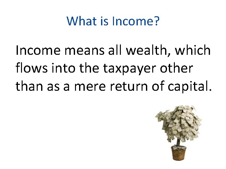 What is Income? Income means all wealth, which flows into the taxpayer other than