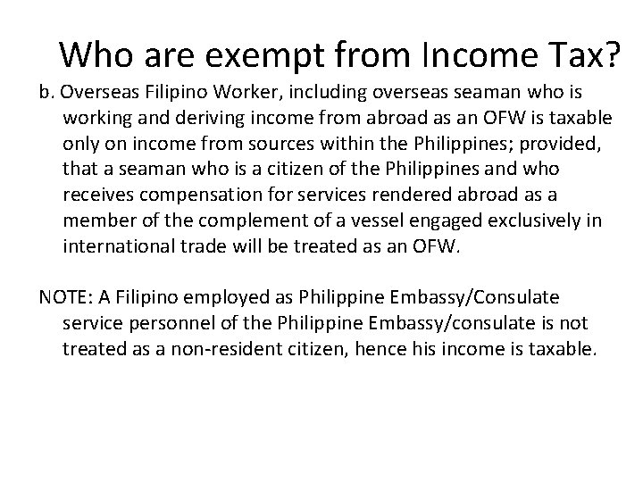 Who are exempt from Income Tax? b. Overseas Filipino Worker, including overseas seaman who