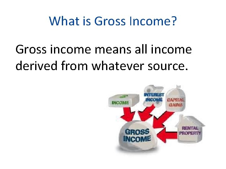 What is Gross Income? Gross income means all income derived from whatever source.