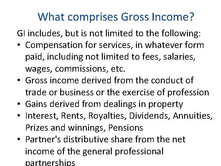 What comprises Gross Income? GI includes, but is not limited to the following: •