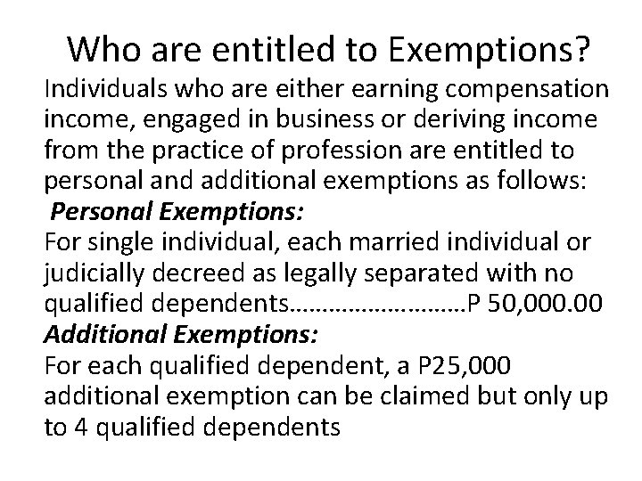 Who are entitled to Exemptions? Individuals who are either earning compensation income, engaged in