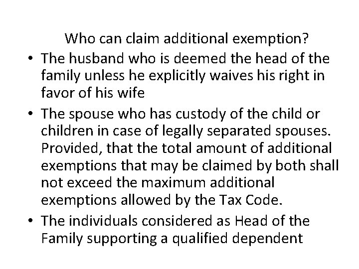 Who can claim additional exemption? • The husband who is deemed the head of