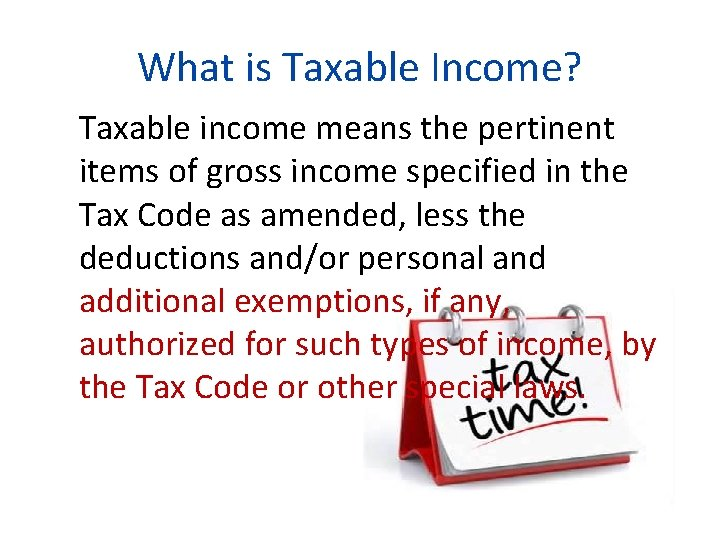 What is Taxable Income? Taxable income means the pertinent items of gross income specified