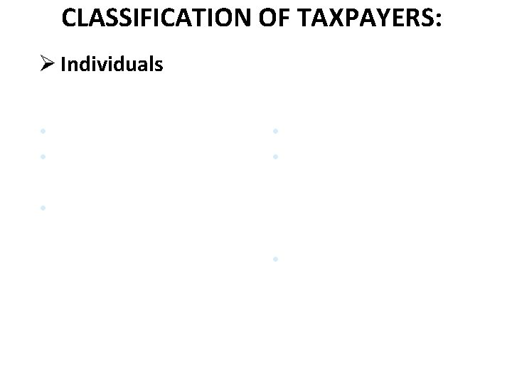 CLASSIFICATION OF TAXPAYERS: Ø Individuals citizens aliens • resident citizens (RC) • resident aliens