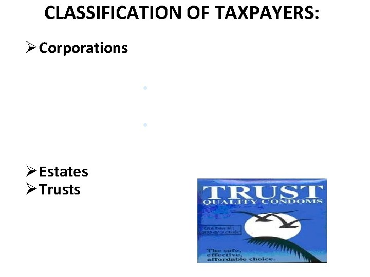 CLASSIFICATION OF TAXPAYERS: Ø Corporations Domestic (DC) Ø Estates Ø Trusts Foreign: • resident