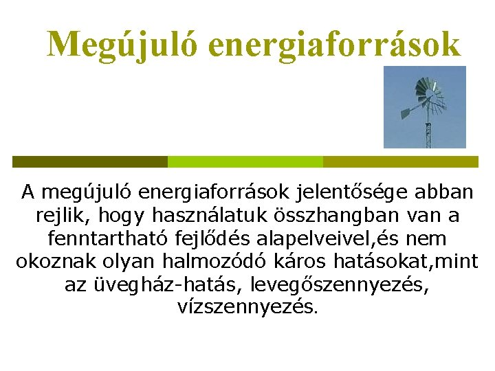 Megújuló energiaforrások A megújuló energiaforrások jelentősége abban rejlik, hogy használatuk összhangban van a fenntartható