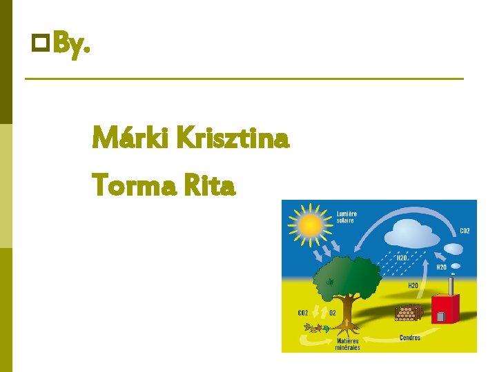 p. By. Márki Krisztina Torma Rita