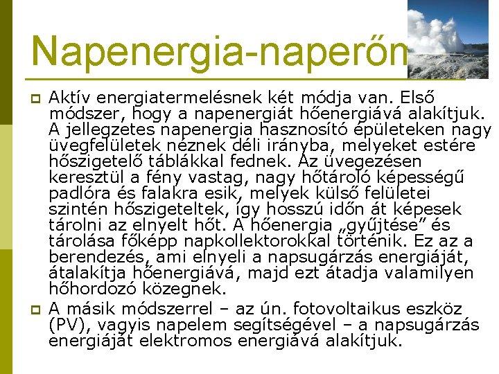 Napenergia-naperőmü p p Aktív energiatermelésnek két módja van. Első módszer, hogy a napenergiát hőenergiává
