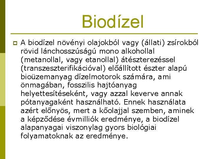 Biodízel p A biodízel növényi olajokból vagy (állati) zsírokból rövid lánchosszúságú mono alkohollal (metanollal,