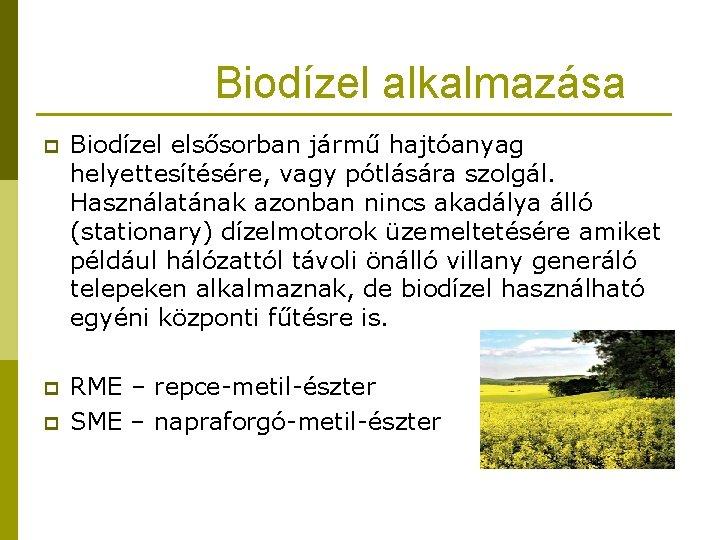 Biodízel alkalmazása p Biodízel elsősorban jármű hajtóanyag helyettesítésére, vagy pótlására szolgál. Használatának azonban nincs
