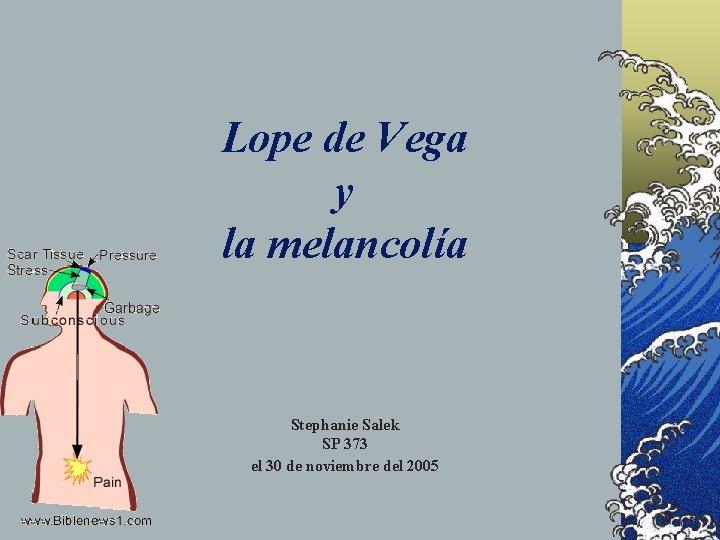 Lope de Vega y la melancolía Stephanie Salek SP 373 el 30 de noviembre
