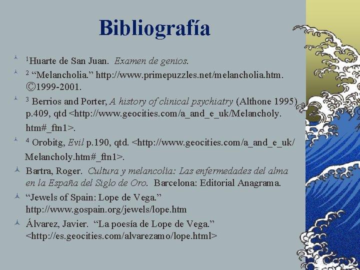 "Bibliografía © 1 Huarte de San Juan. Examen de genios. © 2 ""Melancholia. """