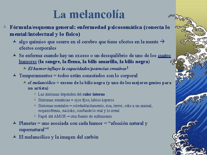 La melancolía © Fórmula/esquema general: enfermedad psicosomática (conecta lo mental/intelectual y lo físico) ©