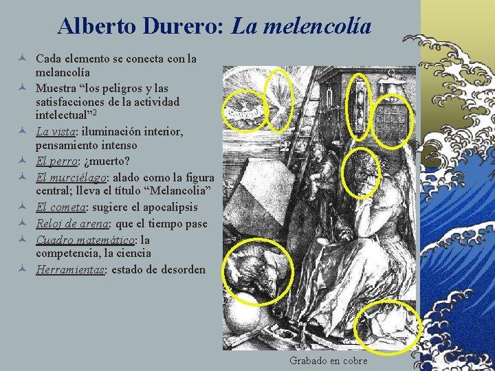 Alberto Durero: La melencolía © Cada elemento se conecta con la melancolía © Muestra