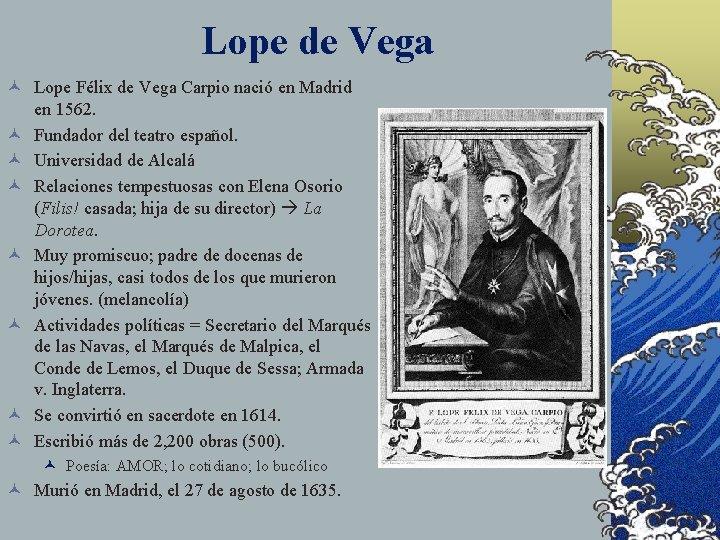 Lope de Vega © Lope Félix de Vega Carpio nació en Madrid en 1562.