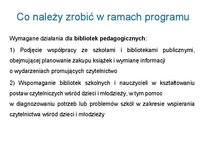 Co należy zrobić w ramach programu Wymagane działania dla bibliotek pedagogicznych: 1) Podjęcie współpracy