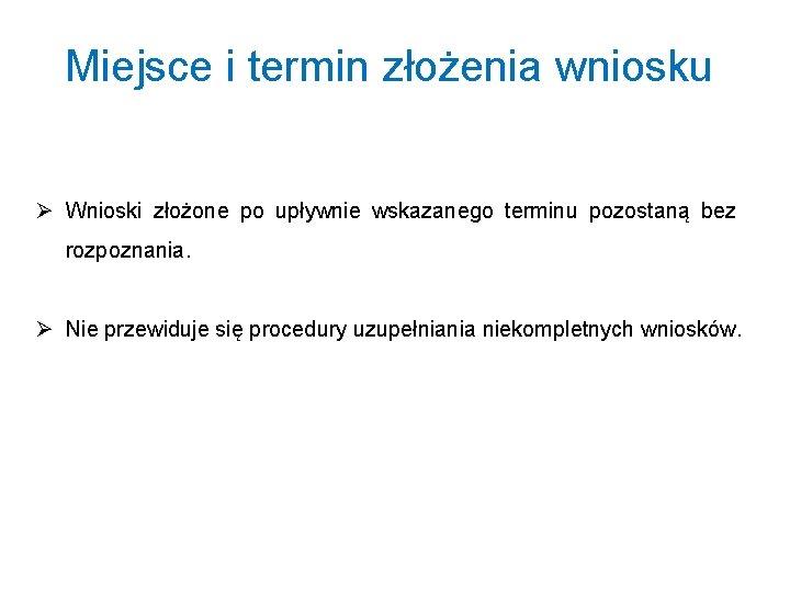 Miejsce i termin złożenia wniosku Ø Wnioski złożone po upływnie wskazanego terminu pozostaną bez