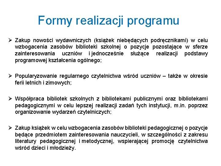 Formy realizacji programu Ø Zakup nowości wydawniczych (książek niebędących podręcznikami) w celu wzbogacenia zasobów