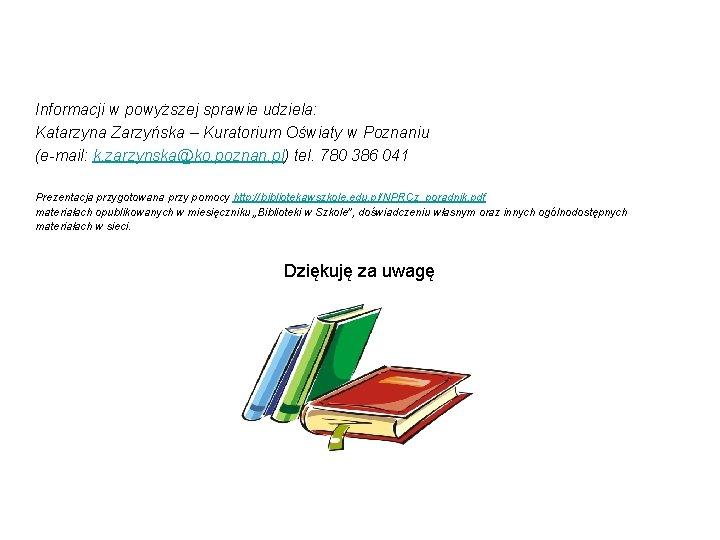 Informacji w powyższej sprawie udziela: Katarzyna Zarzyńska – Kuratorium Oświaty w Poznaniu (e-mail: k.