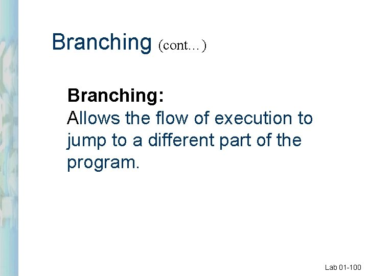 Branching (cont…) Branching: Allows the flow of execution to jump to a different part