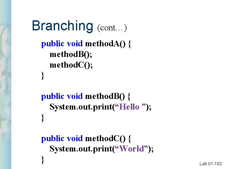 Branching (cont…) public void method. A() { method. B(); method. C(); } public void