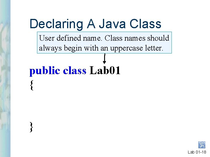 Declaring A Java Class User defined name. Class names should always begin with an