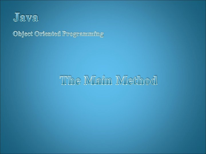 Java Object Oriented Programming The Main Method