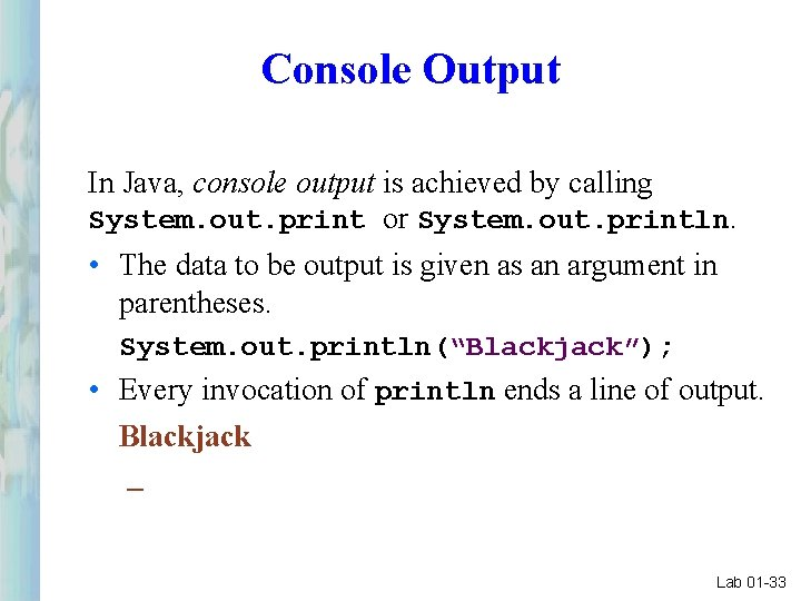 Console Output In Java, console output is achieved by calling System. out. print or