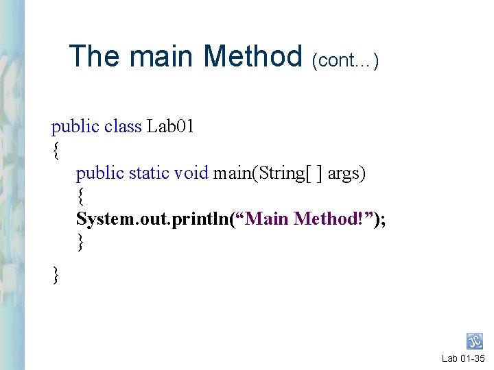 The main Method (cont…) public class Lab 01 { public static void main(String[ ]
