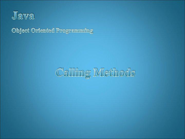 Java Object Oriented Programming Calling Methods