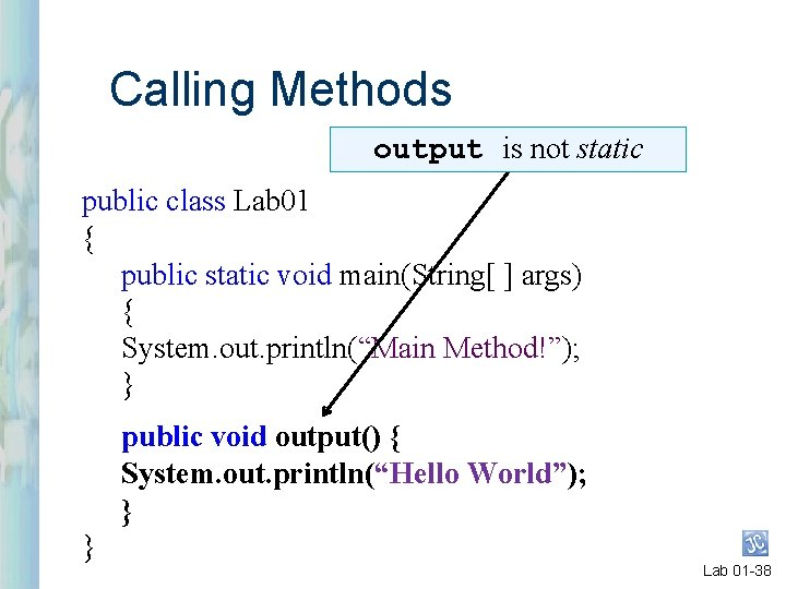 Calling Methods output is not static public class Lab 01 { public static void