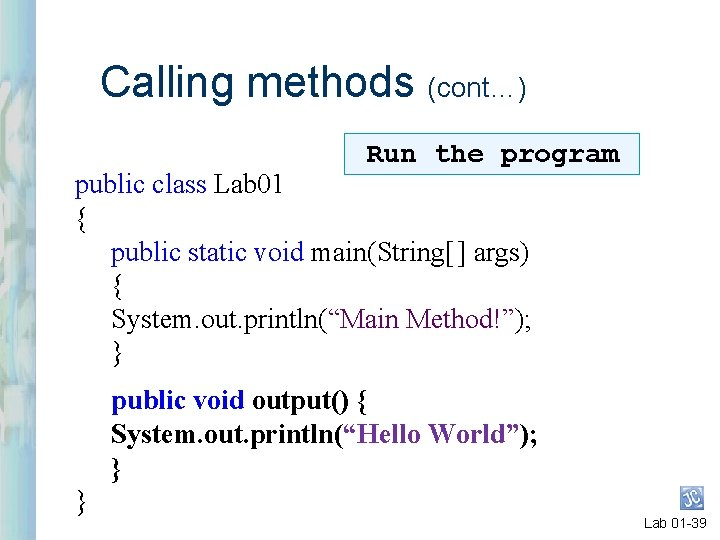 Calling methods (cont…) Run the program public class Lab 01 { public static void