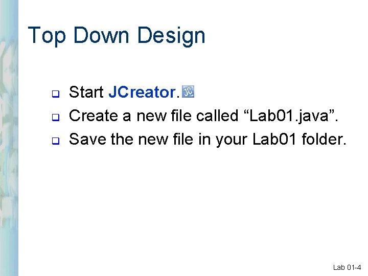 "Top Down Design q q q Start JCreator. Create a new file called ""Lab"