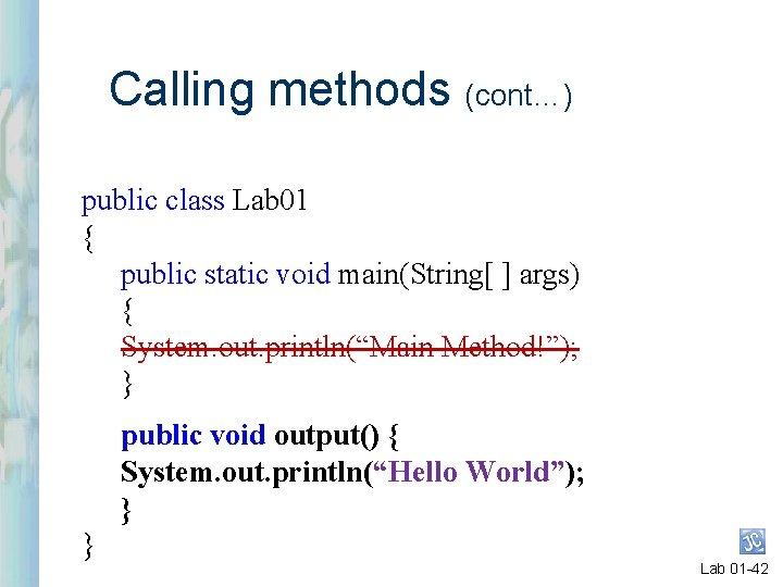 Calling methods (cont…) public class Lab 01 { public static void main(String[ ] args)