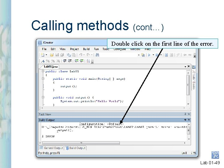 Calling methods (cont…) Double click on the first line of the error. Lab 01