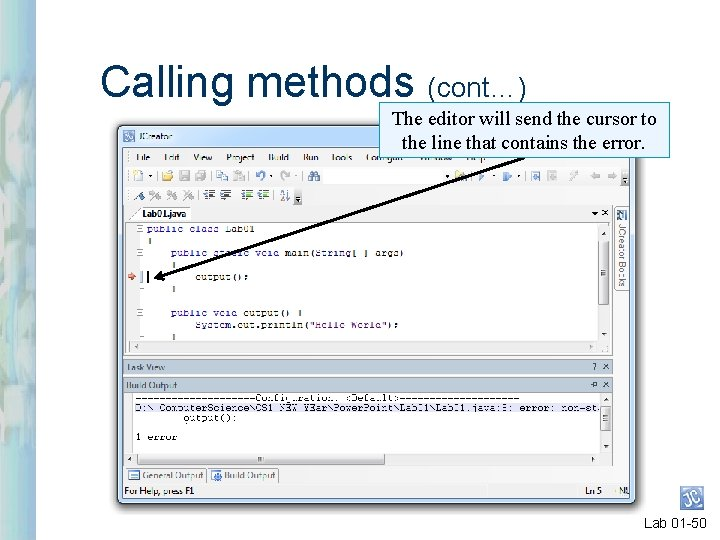 Calling methods (cont…) The editor will send the cursor to the line that contains
