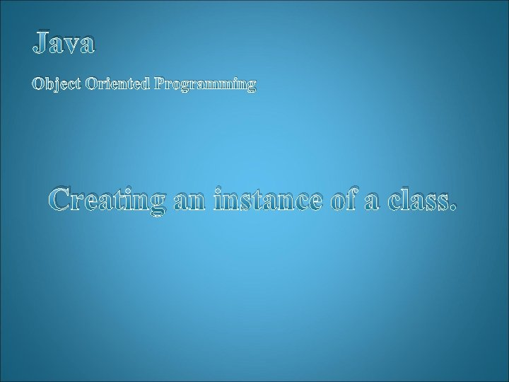 Java Object Oriented Programming Creating an instance of a class.