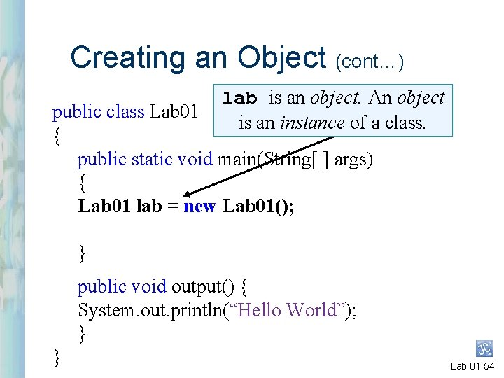 Creating an Object (cont…) lab is an object. An object is an instance of