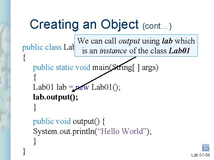 Creating an Object (cont…) We can call output using lab which public class Lab