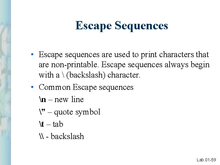 Escape Sequences • Escape sequences are used to print characters that are non-printable. Escape