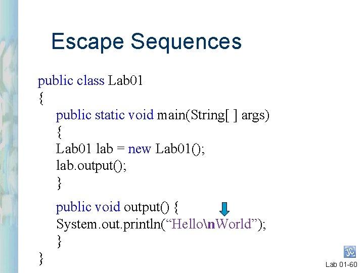 Escape Sequences public class Lab 01 { public static void main(String[ ] args) {