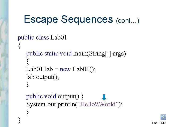 Escape Sequences (cont…) public class Lab 01 { public static void main(String[ ] args)