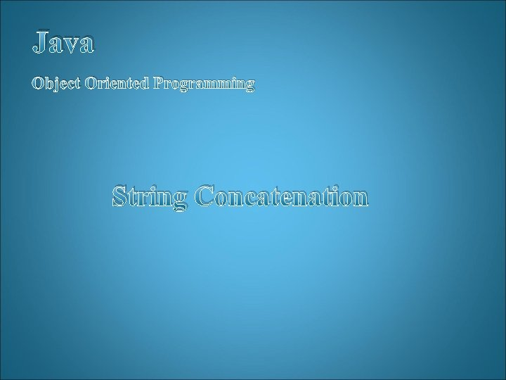 Java Object Oriented Programming String Concatenation