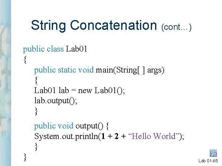String Concatenation (cont…) public class Lab 01 { public static void main(String[ ] args)