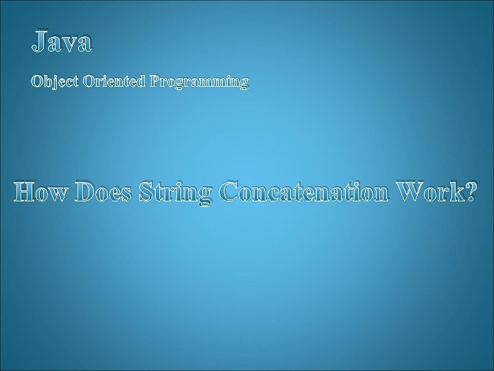 Java Object Oriented Programming How Does String Concatenation Work?